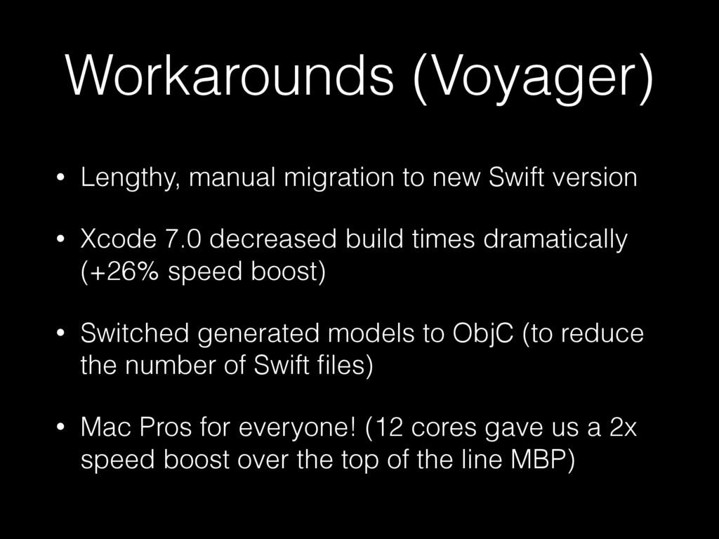 Workarounds (Voyager) • Lengthy, manual migrati...