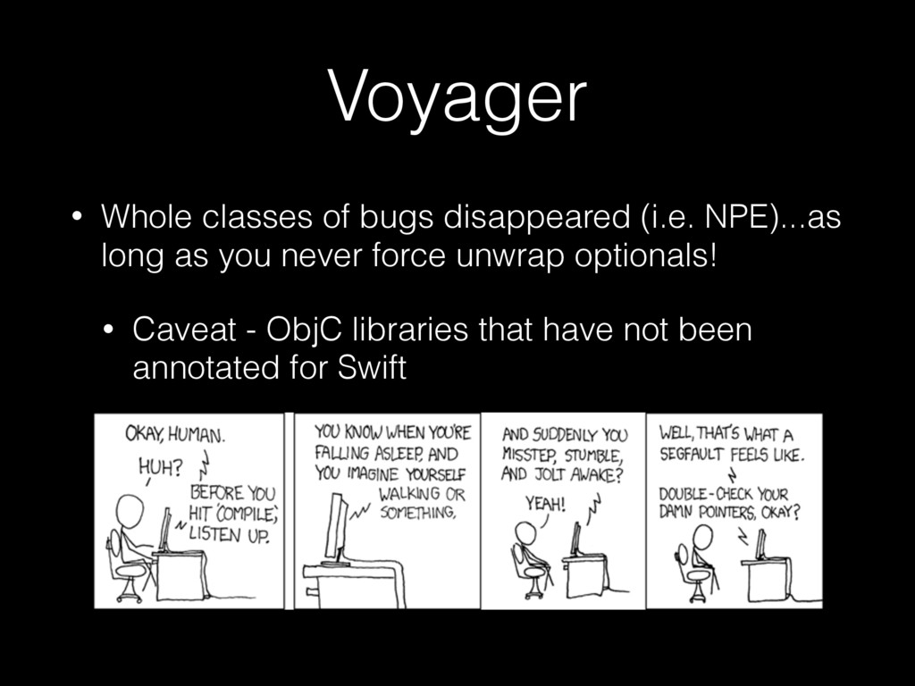 Voyager • Whole classes of bugs disappeared (i....
