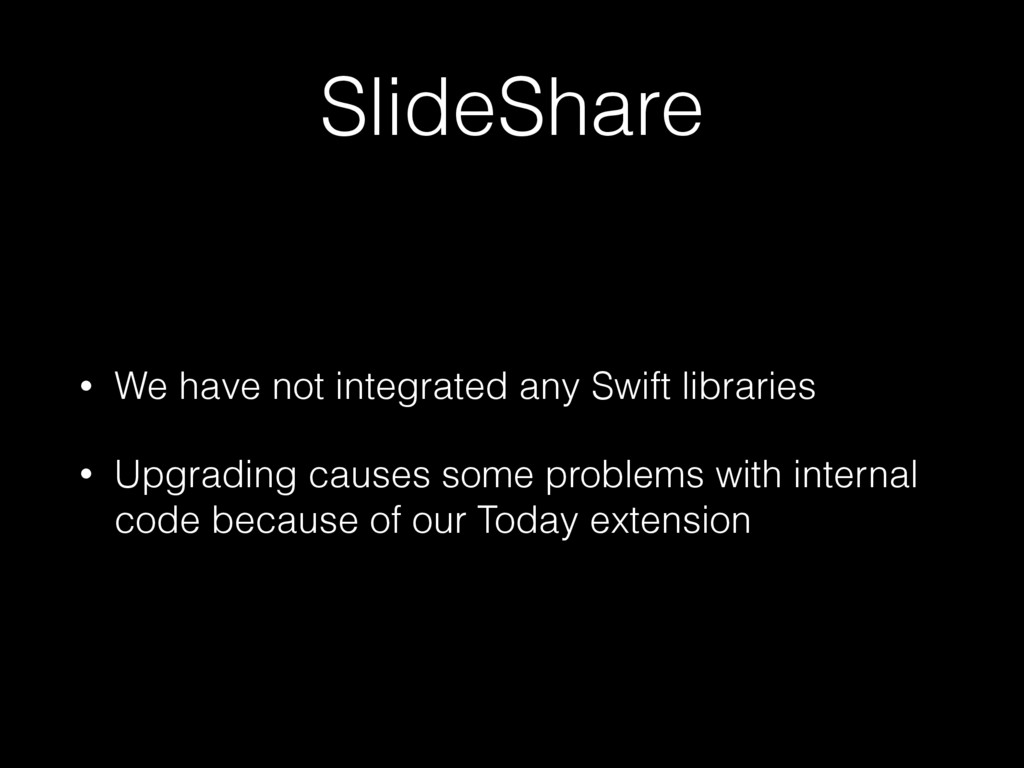SlideShare • We have not integrated any Swift l...