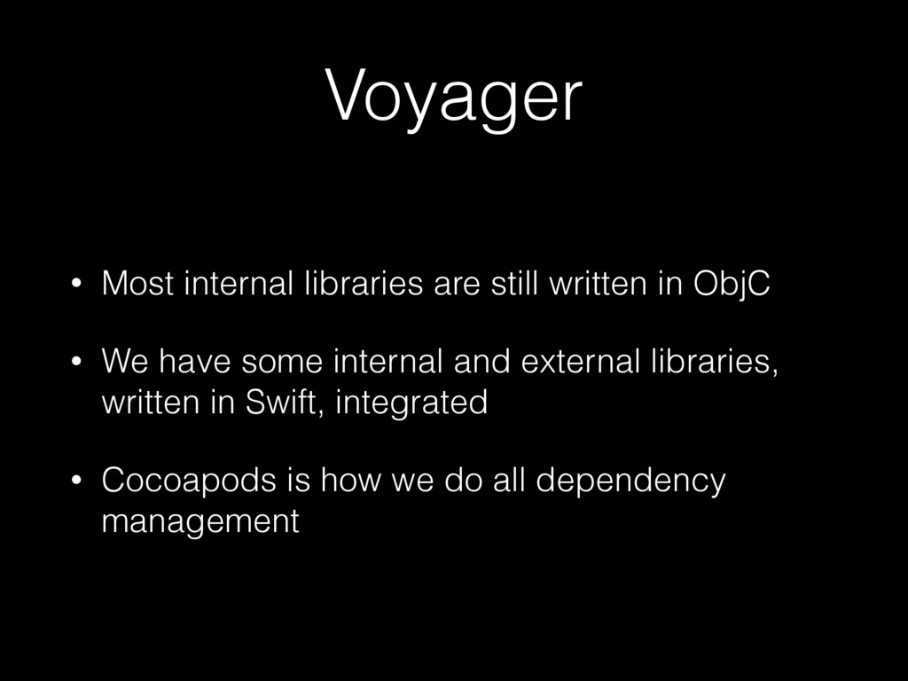 Voyager • Most internal libraries are still wri...