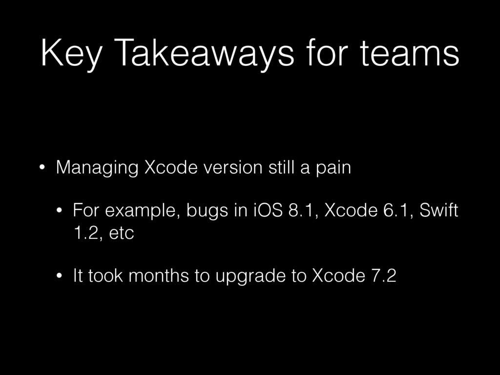 Key Takeaways for teams • Managing Xcode versio...