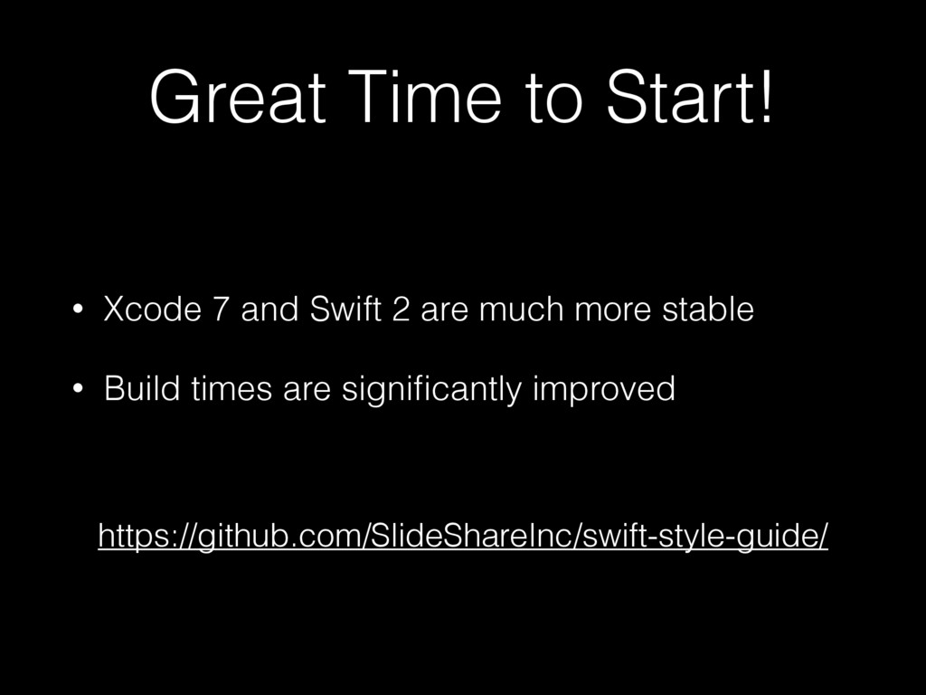 Great Time to Start! • Xcode 7 and Swift 2 are ...