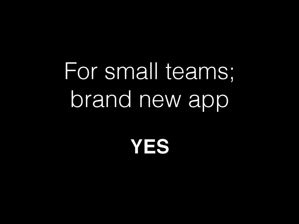 For small teams; brand new app YES