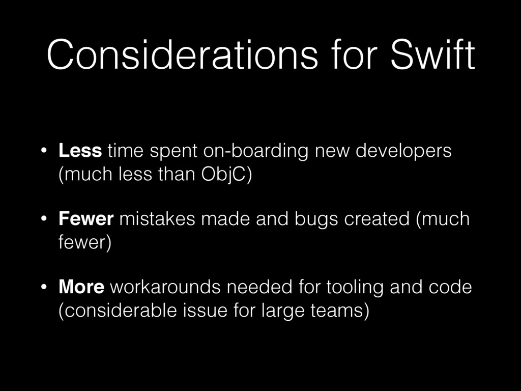 Considerations for Swift • Less time spent on-b...