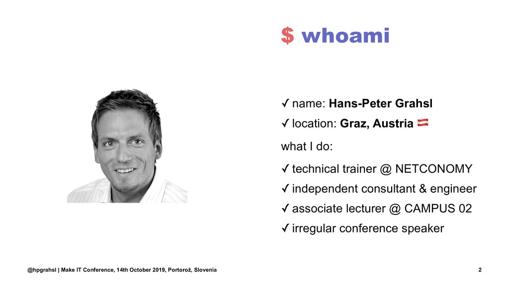 $ whoami ✓ name: Hans-Peter Grahsl ✓ location: ...