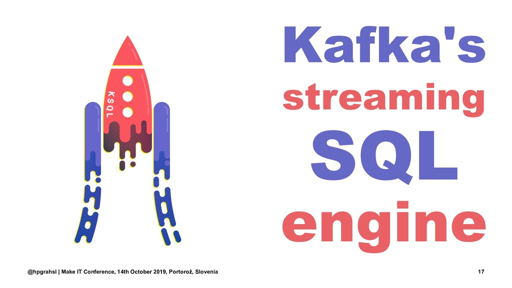 Kafka's streaming SQL engine @hpgrahsl | Make I...