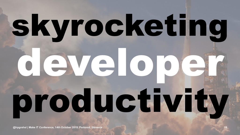 skyrocketing developer productivity @hpgrahsl |...