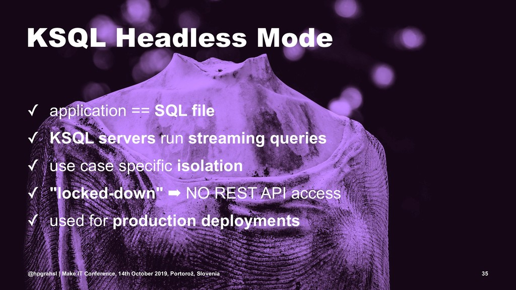 KSQL Headless Mode ✓ application == SQL file ✓ ...