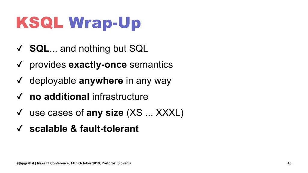 KSQL Wrap-Up ✓ SQL... and nothing but SQL ✓ pro...