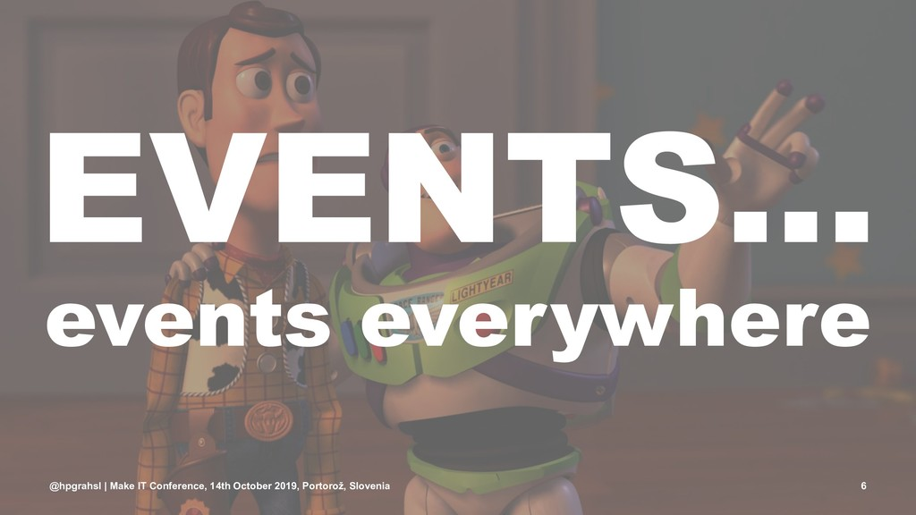 EVENTS... events everywhere @hpgrahsl | Make IT...