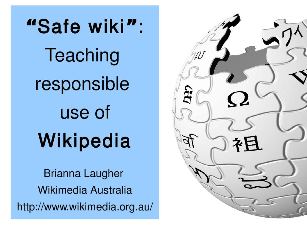 """Safe wiki : "" Teaching responsible use of Wiki..."