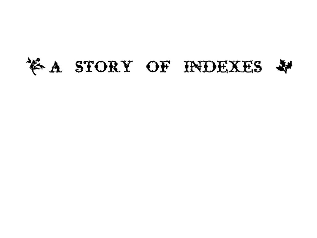 , A STORY OF INDEXES +