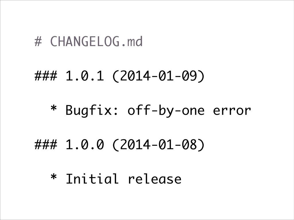 # CHANGELOG.md ! ### 1.0.1 (2014-01-09) ! * Bug...
