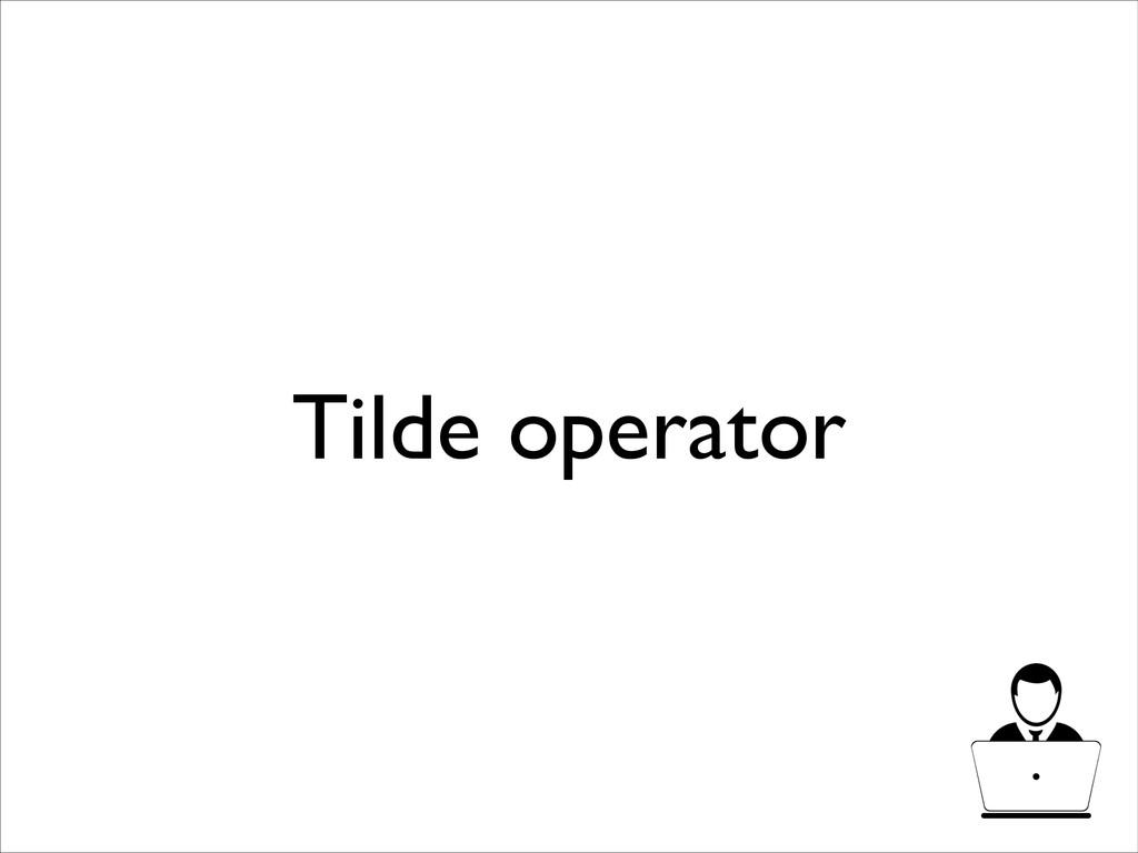 Tilde operator