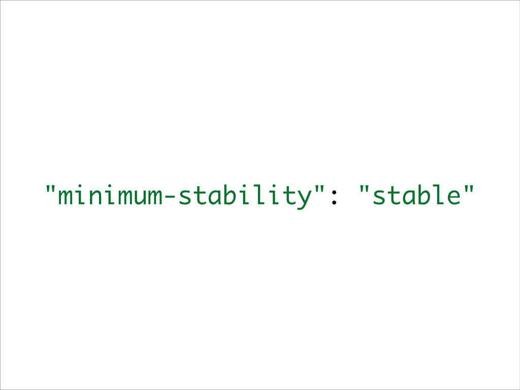 """minimum-stability"": ""stable"""