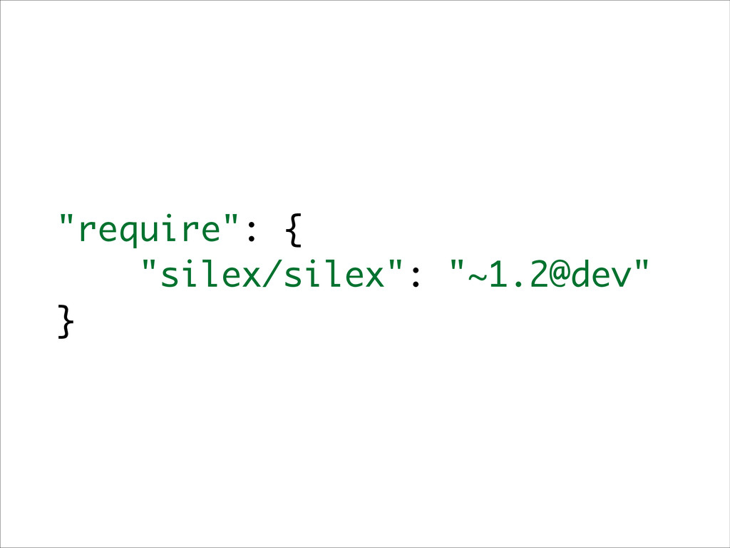 """require"": { ""silex/silex"": ""~1.2@dev"" }"