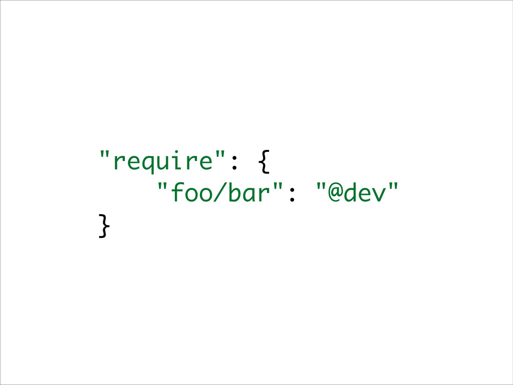 """require"": { ""foo/bar"": ""@dev"" }"