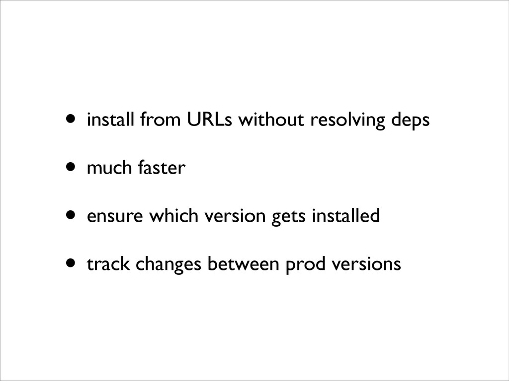 • install from URLs without resolving deps	 