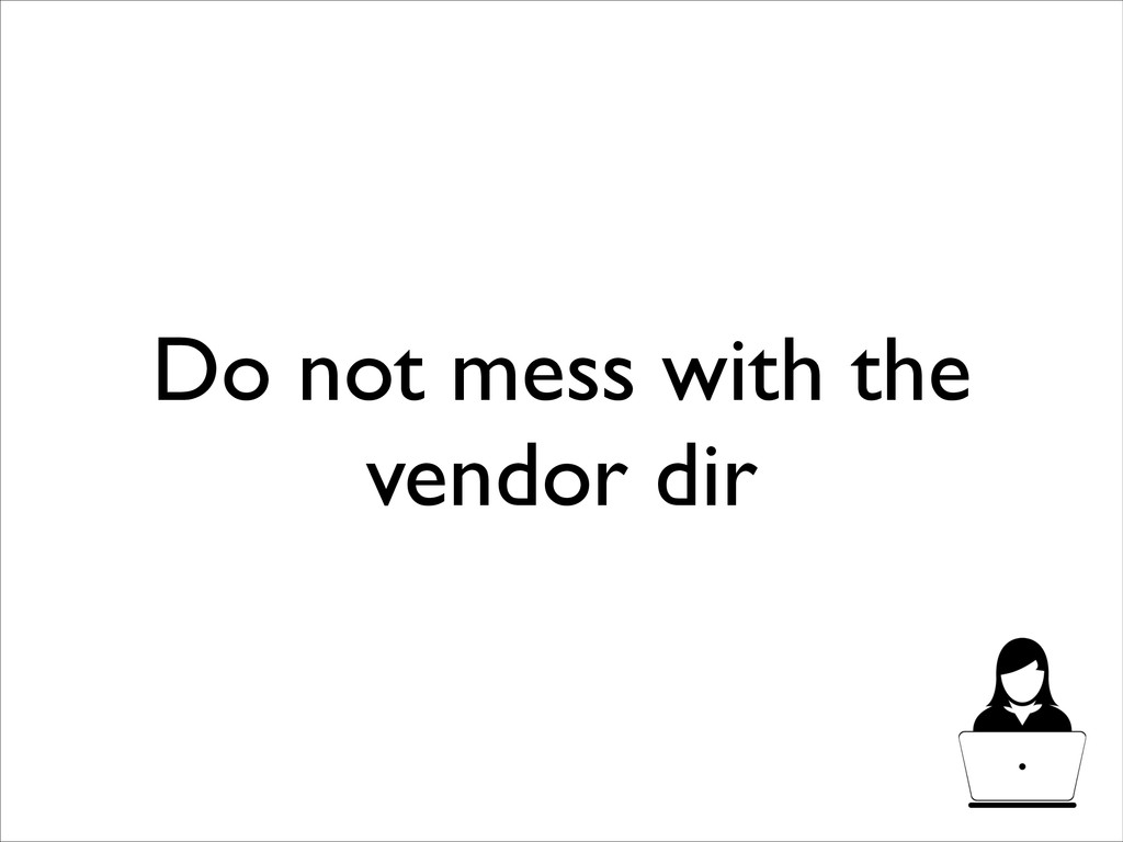 Do not mess with the vendor dir