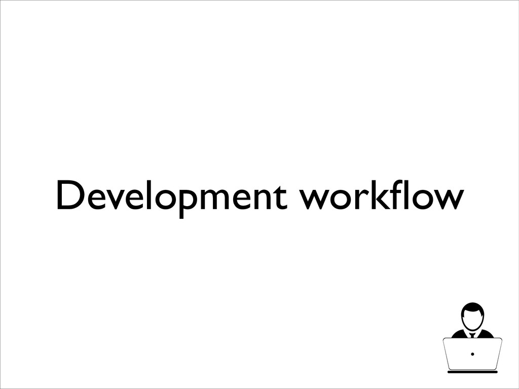 Development workflow