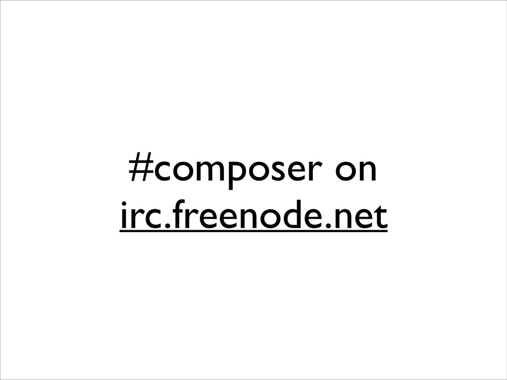 #composer on irc.freenode.net