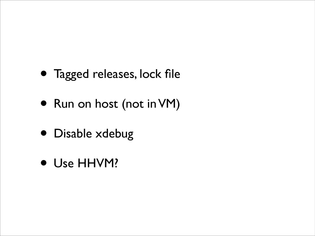 • Tagged releases, lock file	 