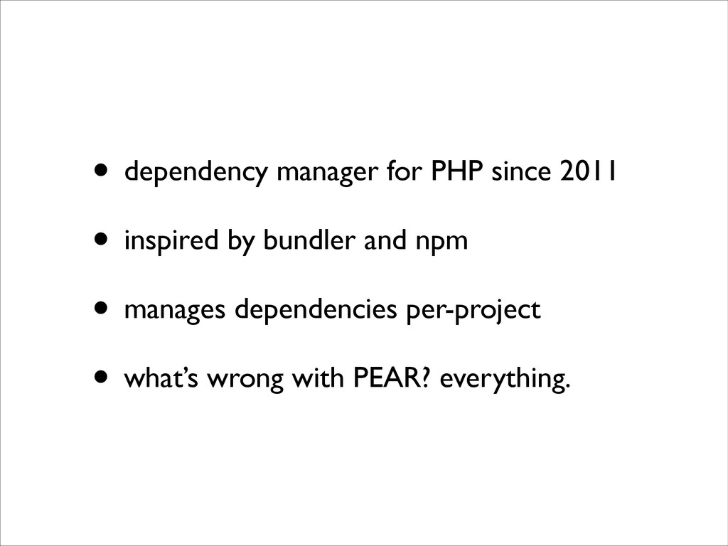 • dependency manager for PHP since 2011	 