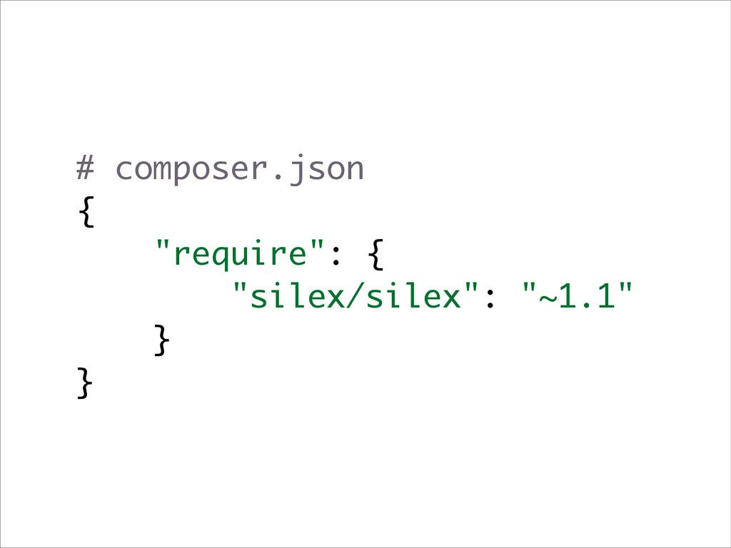 "# composer.json { ""require"": { ""silex/silex"": ""..."