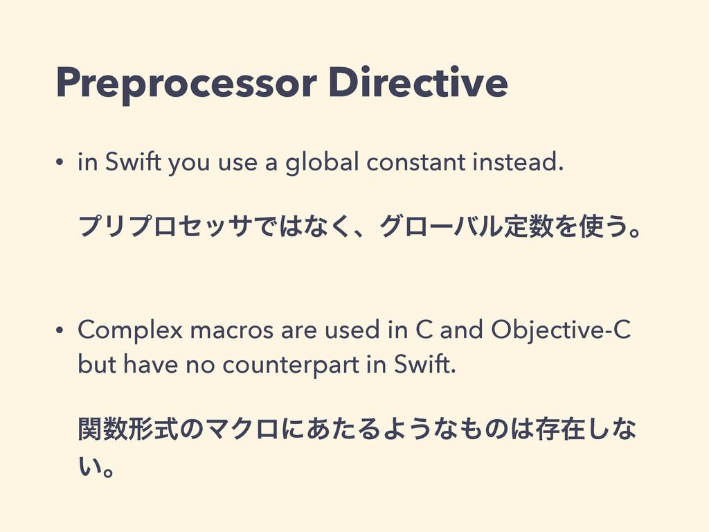 Preprocessor Directive • in Swift you use a glo...