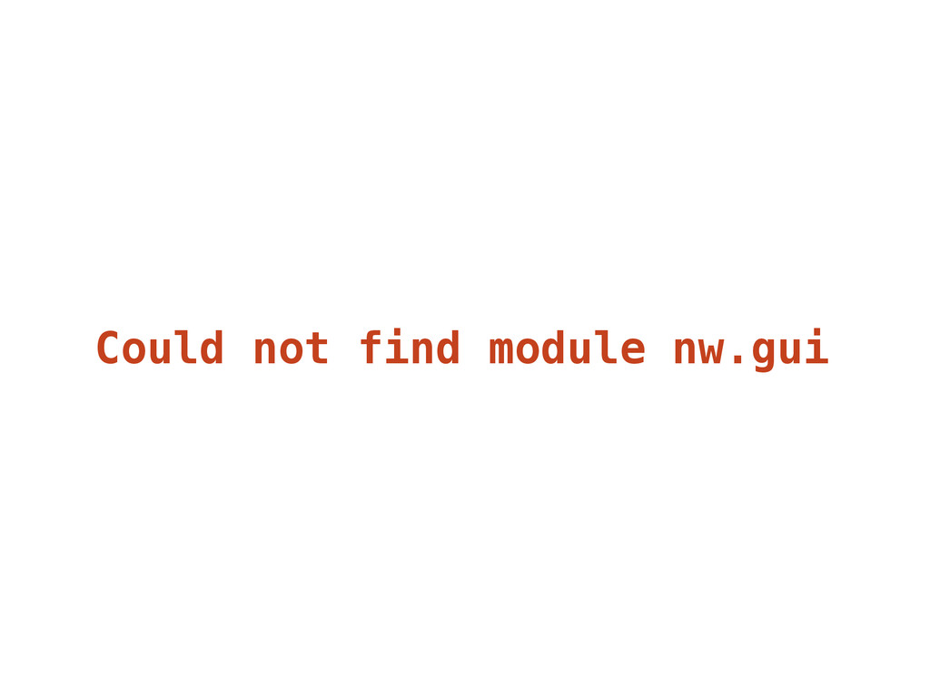 Could not find module nw.gui