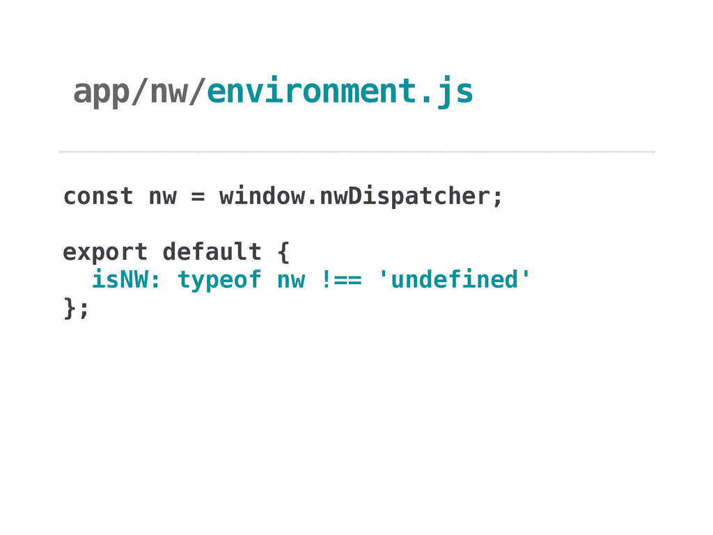 app/nw/environment.js const nw = window.nwDispa...