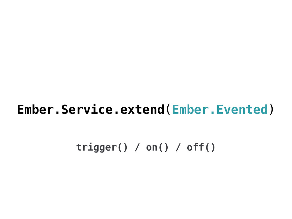 trigger() / on() / off() Ember.Service.extend(E...
