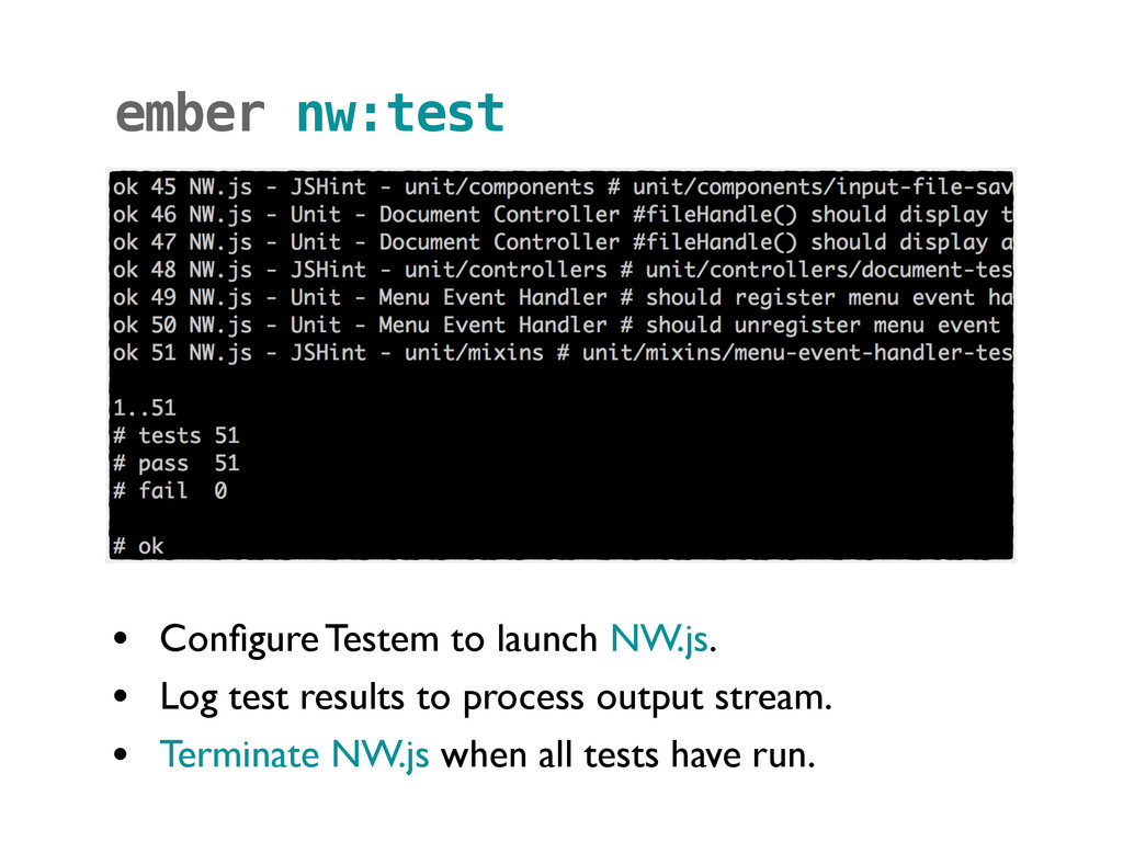 • Configure Testem to launch NW.js. • Log test r...