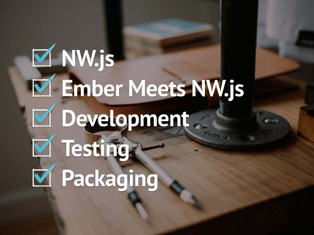 NW.js Ember Meets NW.js Development Testing Pac...