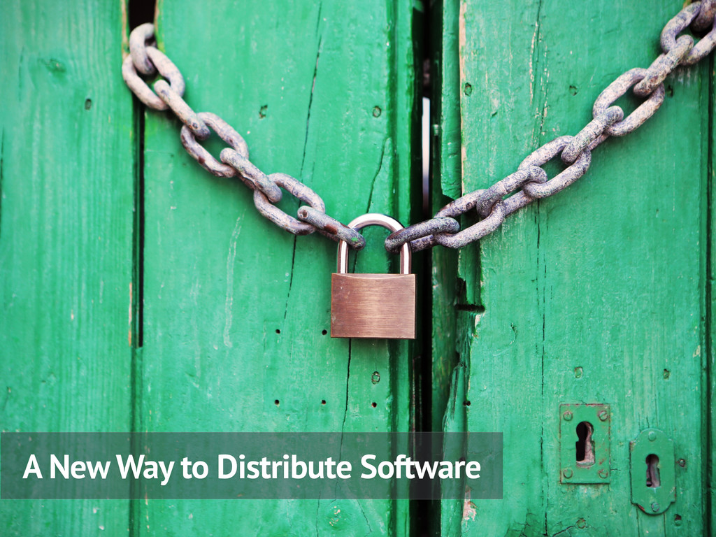 A New Way to Distribute Software