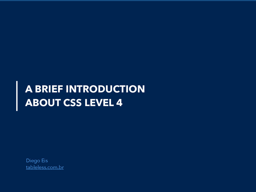 A BRIEF INTRODUCTION ABOUT CSS LEVEL 4 Diego Ei...