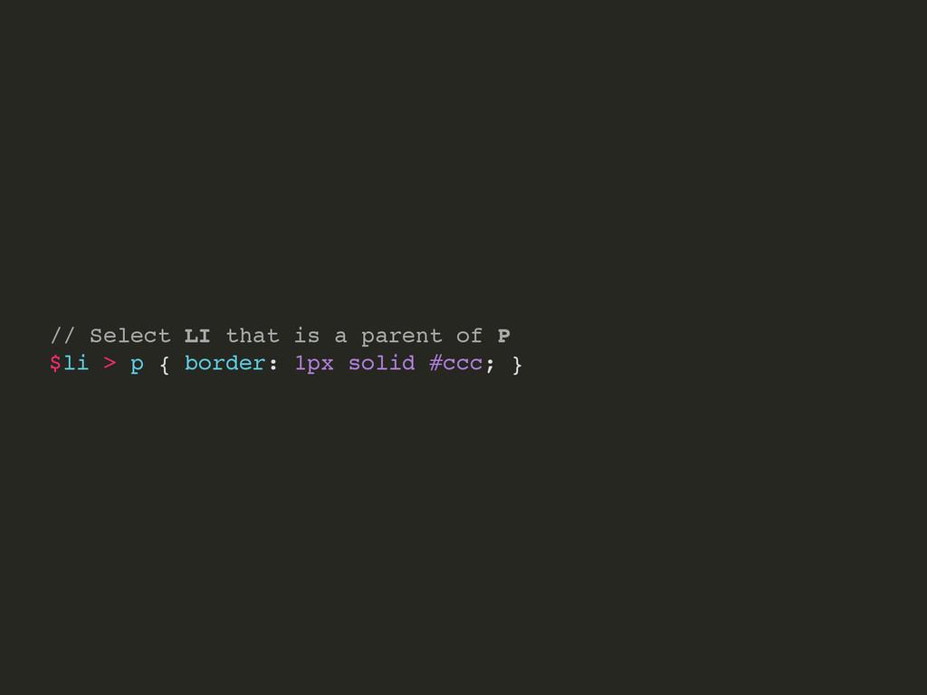 // Select LI that is a parent of P $li > p { bo...