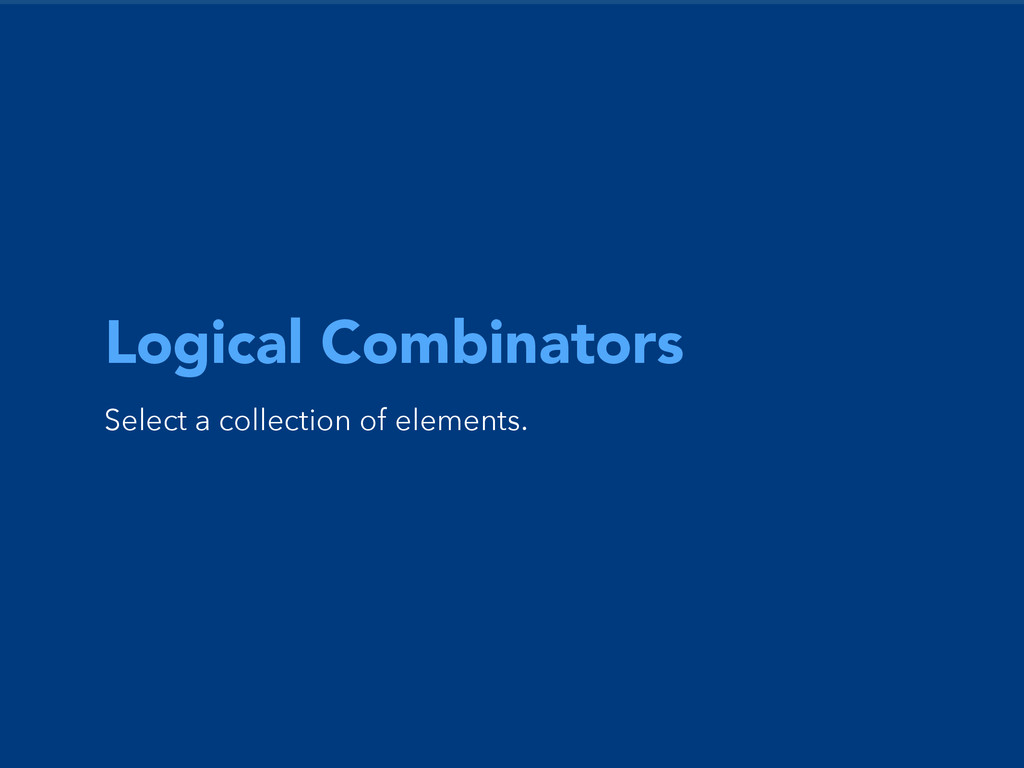 Logical Combinators Select a collection of elem...