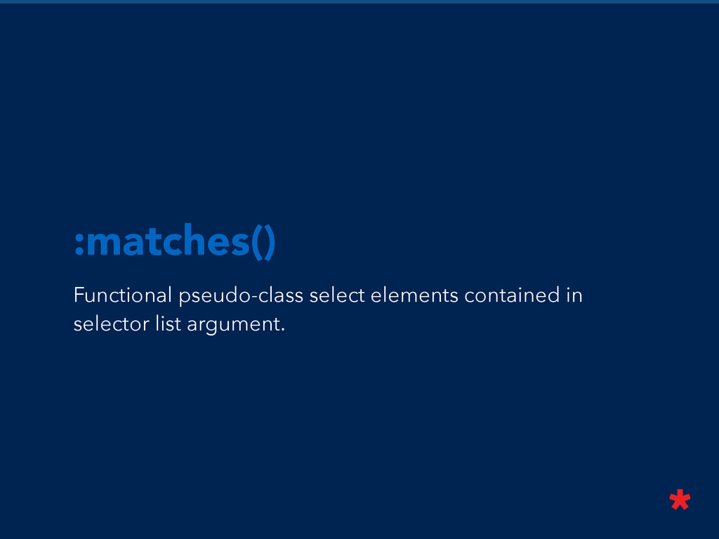 :matches() Functional pseudo-class select eleme...
