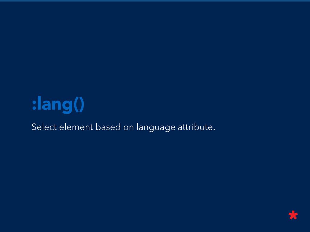 :lang() Select element based on language attrib...