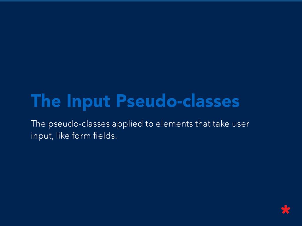 The Input Pseudo-classes The pseudo-classes app...