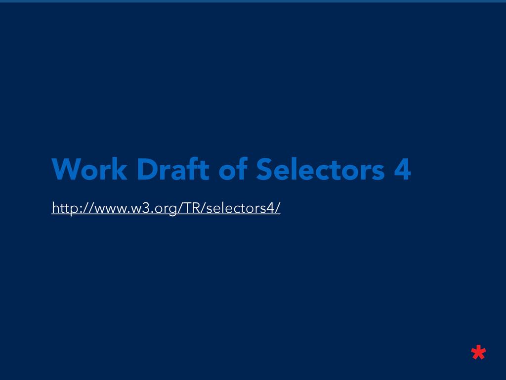 Work Draft of Selectors 4 http://www.w3.org/TR/...