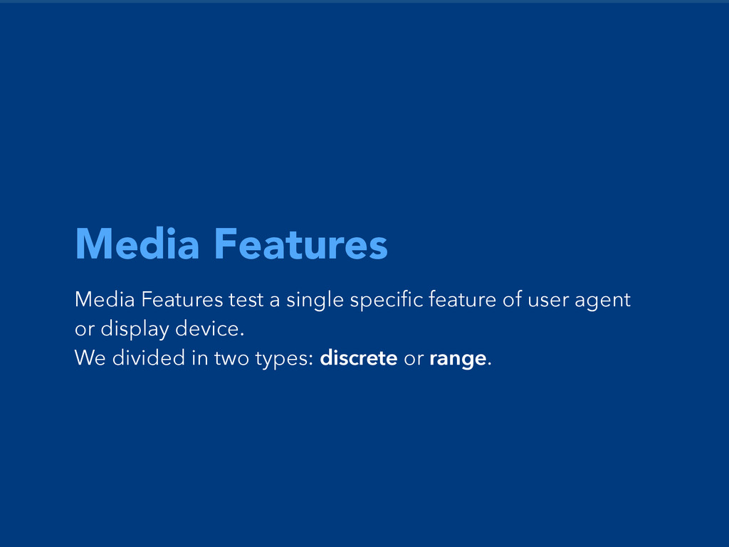 Media Features Media Features test a single spe...