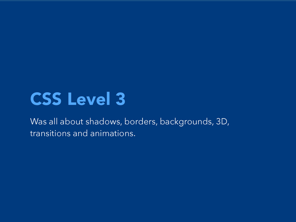 CSS Level 3 Was all about shadows, borders, bac...