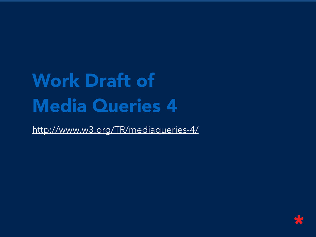 Work Draft of Media Queries 4 http://www.w3.org...