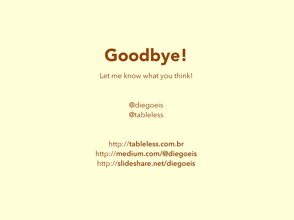 Goodbye! Let me know what you think! @diegoeis ...