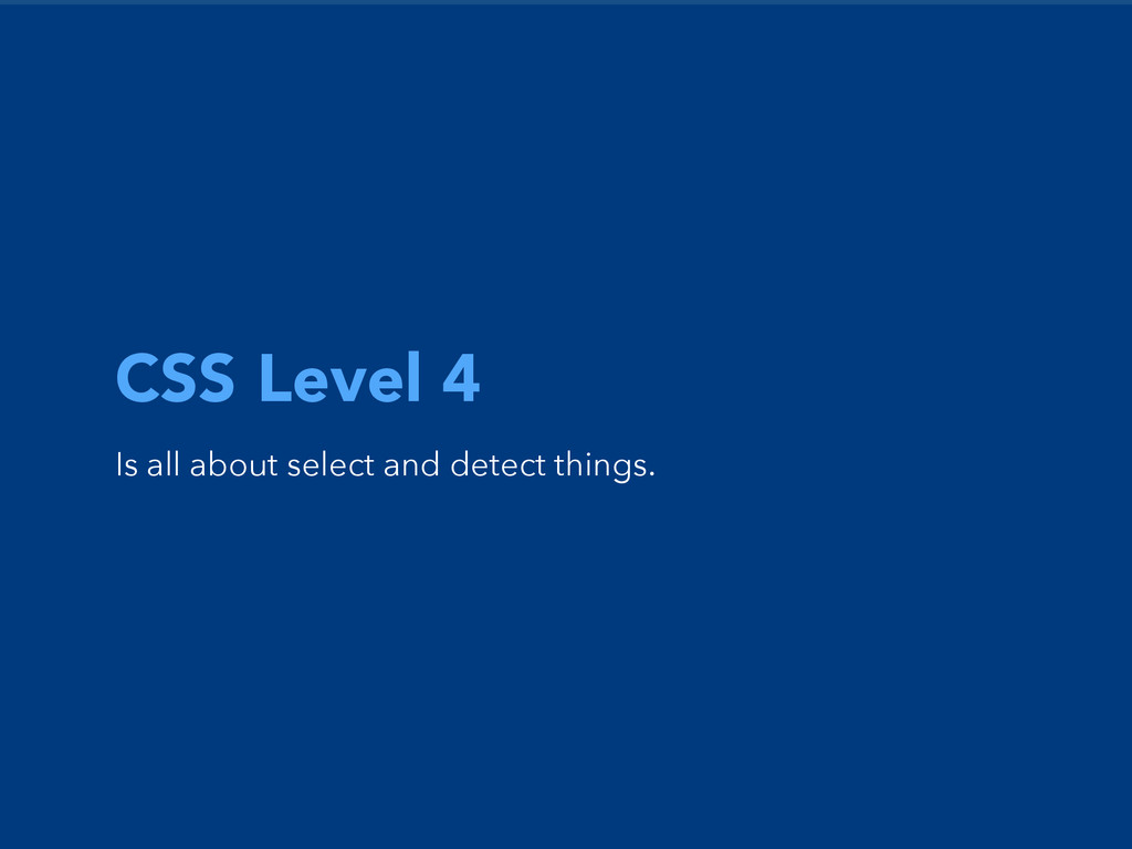 CSS Level 4 Is all about select and detect thin...