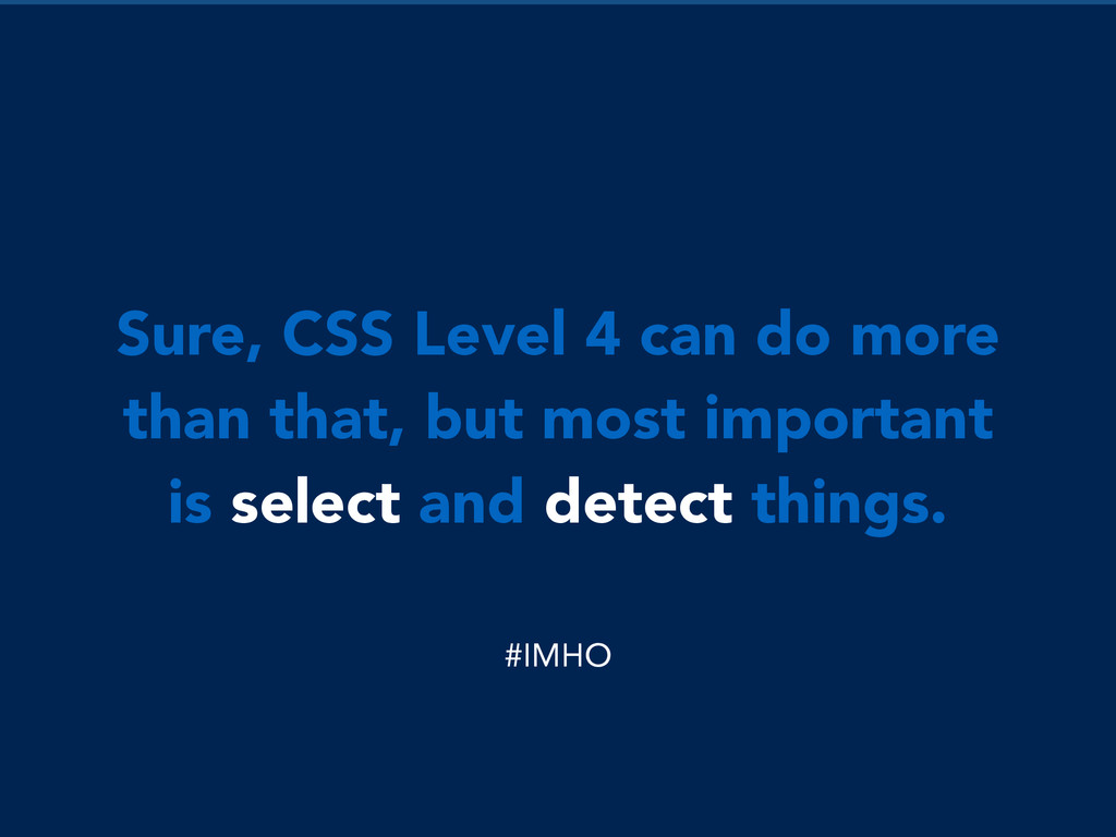 Sure, CSS Level 4 can do more than that, but mo...