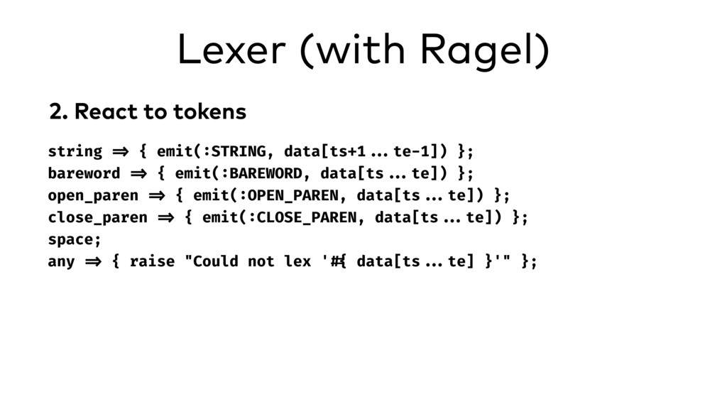 Lexer (with Ragel) 2. React to tokens string =>...