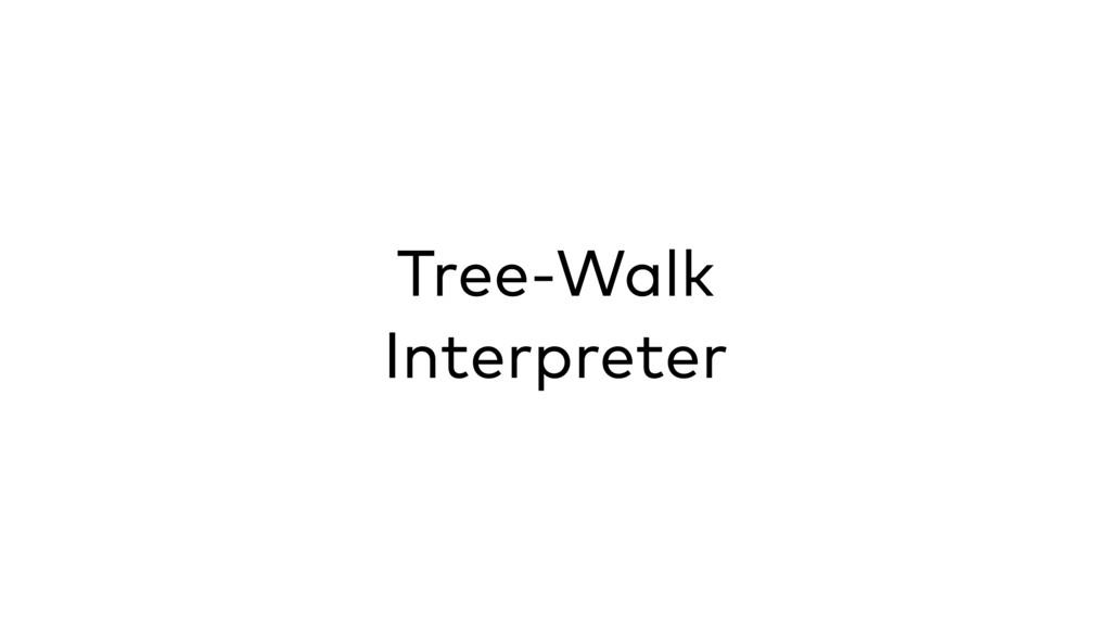 Tree-Walk Interpreter